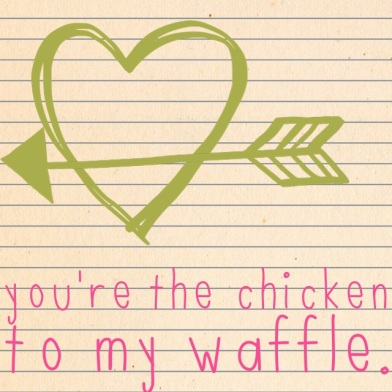 Life, Love & Garlic: You're The Chicken To My Waffle